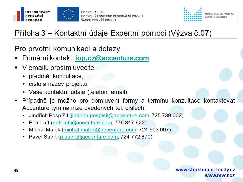 48 Příloha 3 – Kontaktní údaje Expertní pomoci (Výzva č.07) Pro prvotní komunikaci a dotazy  Primární kontakt: iop.cz@accenture.comiop.cz@accenture.c