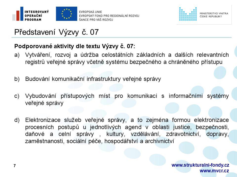 7 www.strukturalni-fondy.cz www.mvcr.cz Představení Výzvy č. 07 Podporované aktivity dle textu Výzvy č. 07: a)Vytváření, rozvoj a údržba celostátních