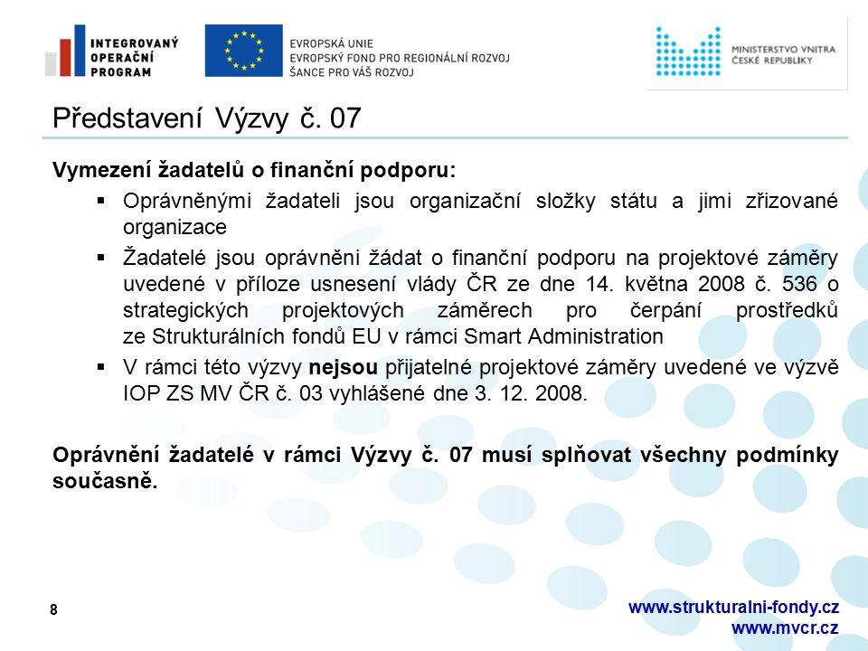 8 www.strukturalni-fondy.cz www.mvcr.cz Představení Výzvy č. 07 Vymezení žadatelů o finanční podporu:  Oprávněnými žadateli jsou organizační složky s