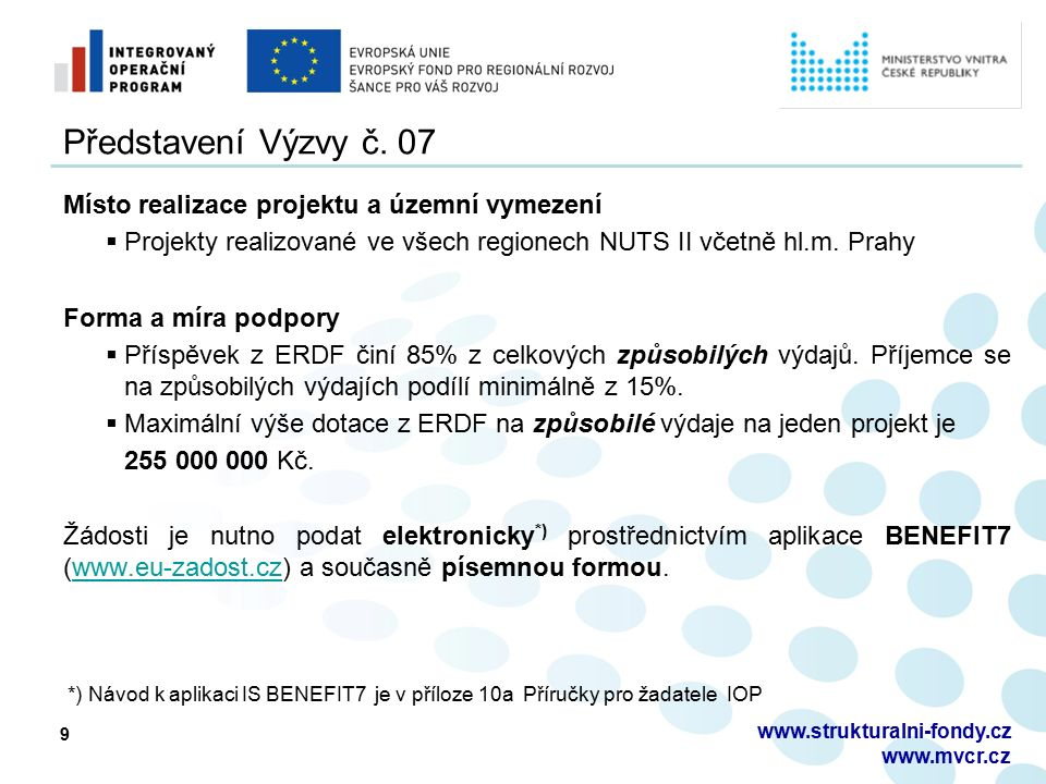 9 www.strukturalni-fondy.cz www.mvcr.cz Představení Výzvy č. 07 Místo realizace projektu a územní vymezení  Projekty realizované ve všech regionech N