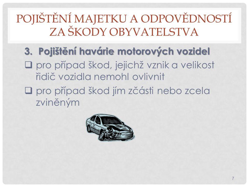 POJIŠTĚNÍ MAJETKU A ODPOVĚDNOSTÍ ZA ŠKODY OBYVATELSTVA 4.Pojištění odpovědnosti za škody z provozu motorových vozidel  povinnost pojistit vozidlo každého, kdo jej provozuje na veřejných komunikacích  zákonné pojištění  odškodné - náhrada za ztrátu na důchodu  bolestné  náhrada za ztížení společenského uplatnění 8
