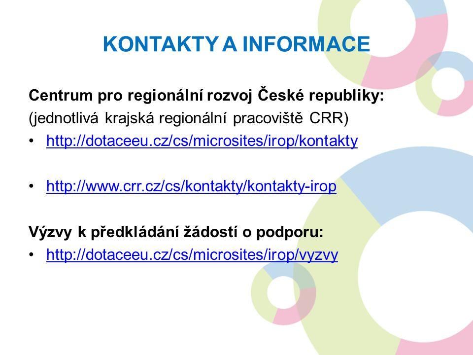 KONTAKTY A INFORMACE Centrum pro regionální rozvoj České republiky: (jednotlivá krajská regionální pracoviště CRR) http://dotaceeu.cz/cs/microsites/ir