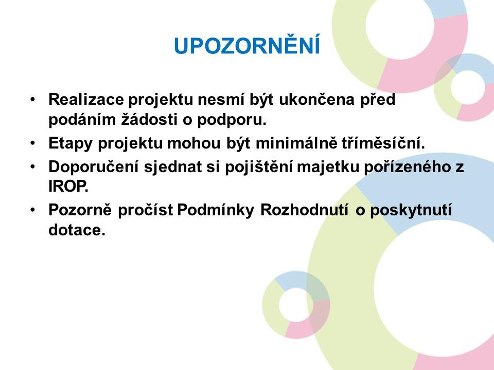 UPOZORNĚNÍ Realizace projektu nesmí být ukončena před podáním žádosti o podporu.