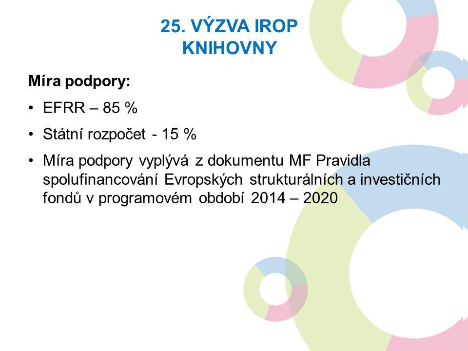 Míra podpory: EFRR – 85 % Státní rozpočet - 15 % Míra podpory vyplývá z dokumentu MF Pravidla spolufinancování Evropských strukturálních a investičních fondů v programovém období 2014 – 2020 25.