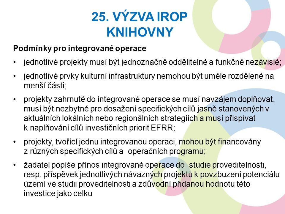 Podmínky pro integrované operace jednotlivé projekty musí být jednoznačně oddělitelné a funkčně nezávislé; jednotlivé prvky kulturní infrastruktury nemohou být uměle rozdělené na menší části; projekty zahrnuté do integrované operace se musí navzájem doplňovat, musí být nezbytné pro dosažení specifických cílů jasně stanovených v aktuálních lokálních nebo regionálních strategiích a musí přispívat k naplňování cílů investičních priorit EFRR; projekty, tvořící jednu integrovanou operaci, mohou být financovány z různých specifických cílů a operačních programů; žadatel popíše přínos integrované operace do studie proveditelnosti, resp.