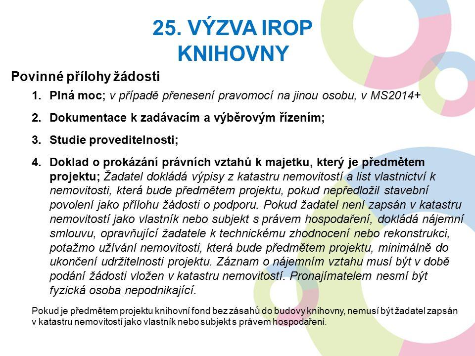 Povinné přílohy žádosti 1.Plná moc; v případě přenesení pravomocí na jinou osobu, v MS2014+ 2.Dokumentace k zadávacím a výběrovým řízením; 3.Studie pr