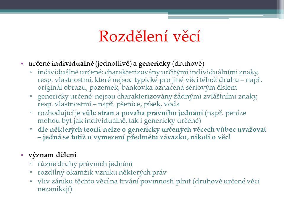 Rozdělení věcí určené individuálně (jednotlivě) a genericky (druhově) ▫ individuálně určené: charakterizovány určitými individuálními znaky, resp.