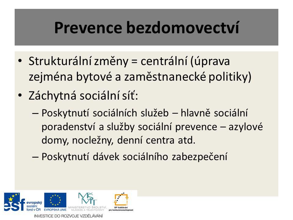 Prevence bezdomovectví Strukturální změny = centrální (úprava zejména bytové a zaměstnanecké politiky) Záchytná sociální síť: – Poskytnutí sociálních