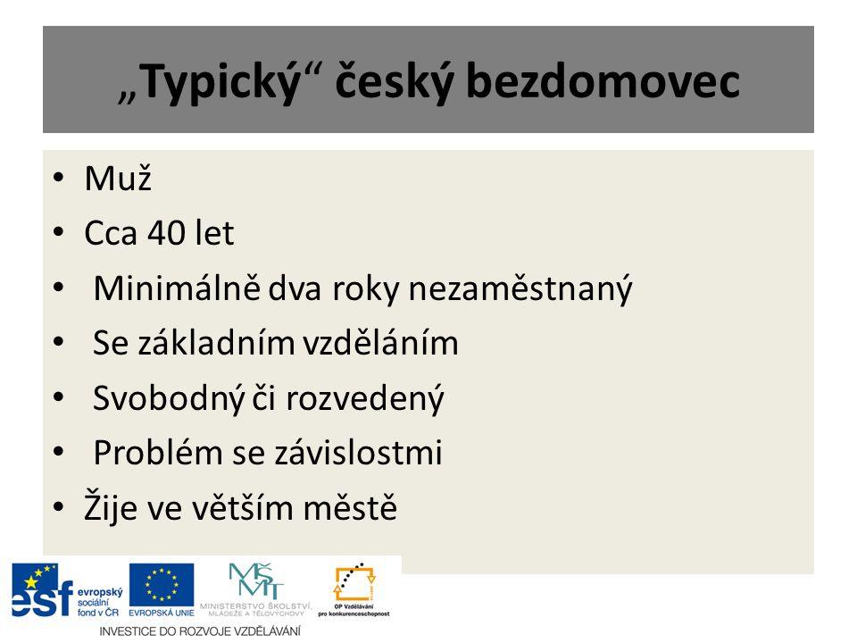 """""""Typický"""" český bezdomovec Muž Cca 40 let Minimálně dva roky nezaměstnaný Se základním vzděláním Svobodný či rozvedený Problém se závislostmi Žije ve"""