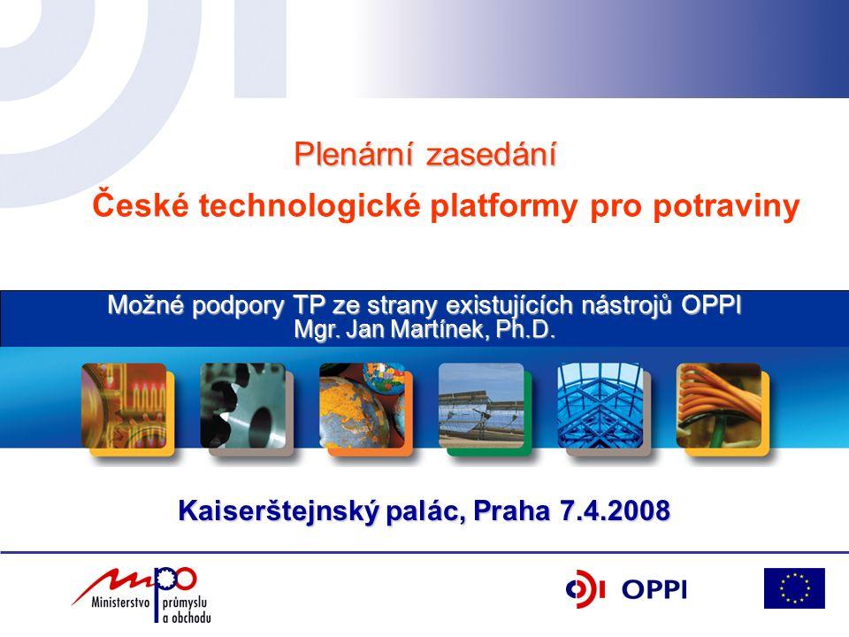Kaiserštejnský palác, Praha 7.4.2008 Plenární zasedání Plenární zasedání České technologické platformy pro potraviny Možné podpory TP ze strany existujících nástrojů OPPI Mgr.