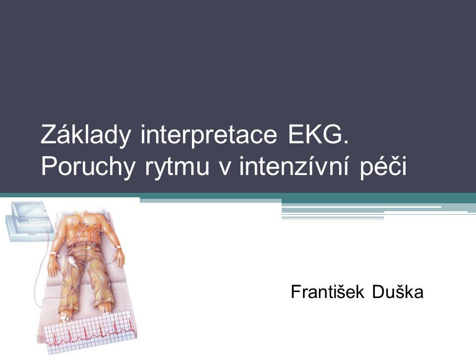 Základy interpretace EKG. Poruchy rytmu v intenzívní péči František Duška