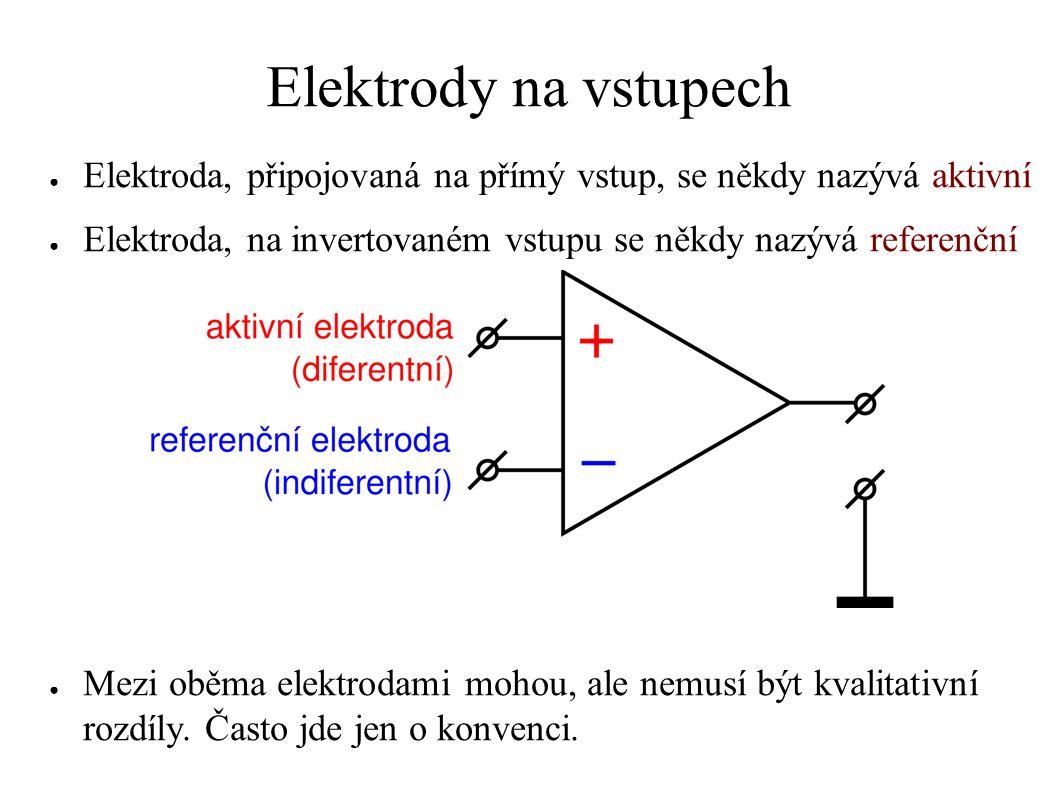 Elektrody na vstupech ● Elektroda, připojovaná na přímý vstup, se někdy nazývá aktivní ● Elektroda, na invertovaném vstupu se někdy nazývá referenční
