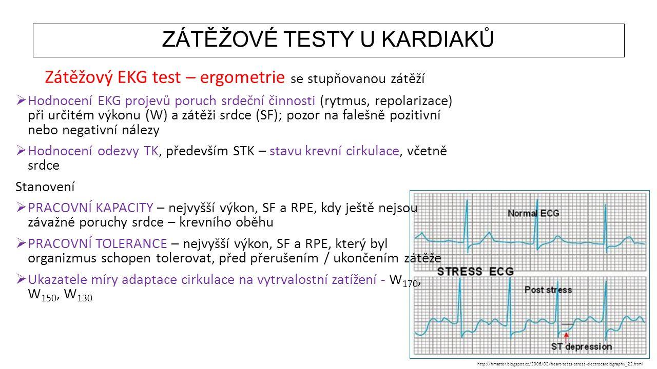 ZÁTĚŽOVÉ TESTY U KARDIAKŮ Zátěžový EKG test – ergometrie se stupňovanou zátěží  Hodnocení EKG projevů poruch srdeční činnosti (rytmus, repolarizace)