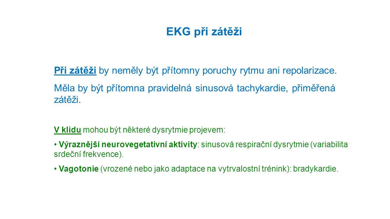 EKG při zátěži Při zátěži by neměly být přítomny poruchy rytmu ani repolarizace. Měla by být přítomna pravidelná sinusová tachykardie, přiměřená zátěž