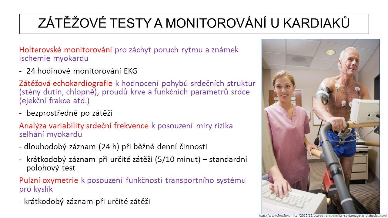 ZÁTĚŽOVÉ TESTY A MONITOROVÁNÍ U KARDIAKŮ Holterovské monitorování pro záchyt poruch rytmu a známek ischemie myokardu -24 hodinové monitorování EKG Zát
