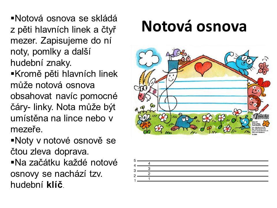 Notová osnova  Notová osnova se skládá z pěti hlavních linek a čtyř mezer. Zapisujeme do ní noty, pomlky a další hudební znaky.  Kromě pěti hlavních