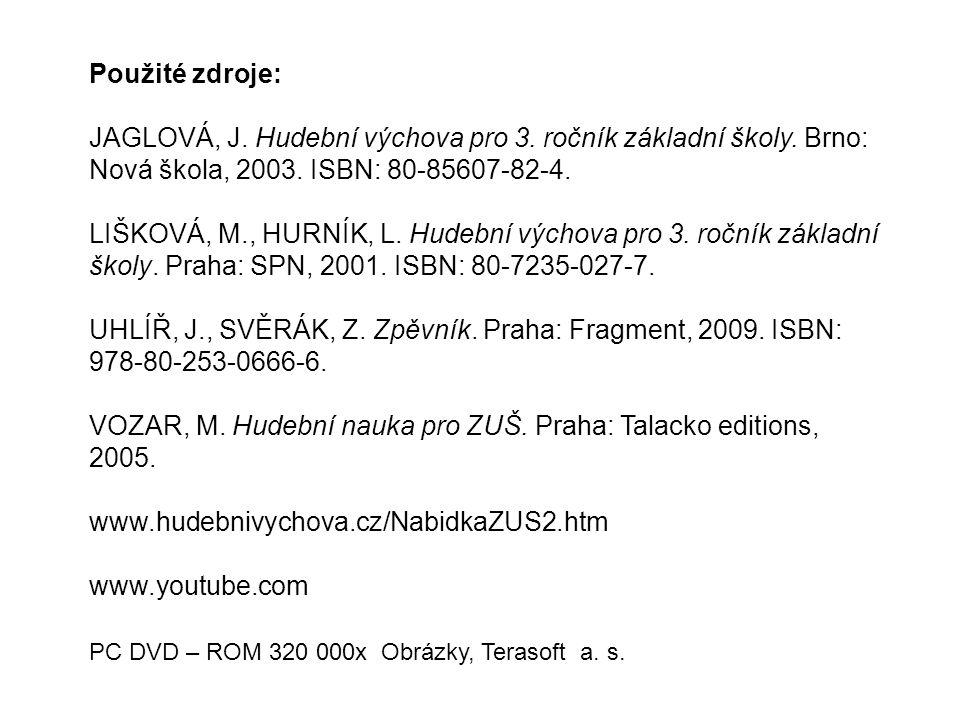 Použité zdroje: JAGLOVÁ, J. Hudební výchova pro 3. ročník základní školy. Brno: Nová škola, 2003. ISBN: 80-85607-82-4. LIŠKOVÁ, M., HURNÍK, L. Hudební