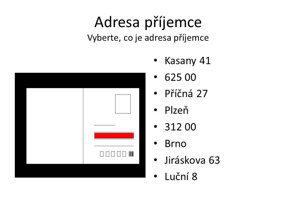 Adresa příjemce Vyberte, co je adresa příjemce Kasany 41 625 00 Příčná 27 Plzeň 312 00 Brno Jiráskova 63 Luční 8