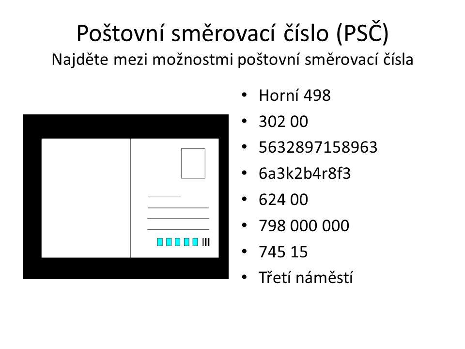 Poštovní směrovací číslo (PSČ) Najděte mezi možnostmi poštovní směrovací čísla Horní 498 302 00 5632897158963 6a3k2b4r8f3 624 00 798 000 000 745 15 Třetí náměstí