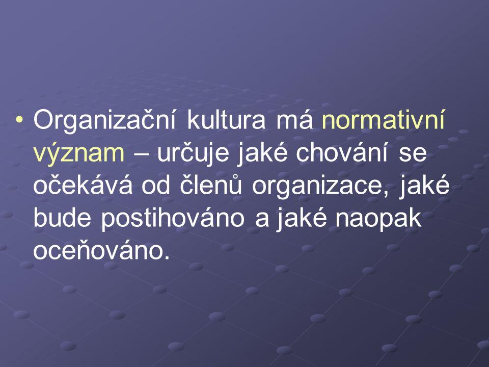 Organizační kultura má normativní význam – určuje jaké chování se očekává od členů organizace, jaké bude postihováno a jaké naopak oceňováno.