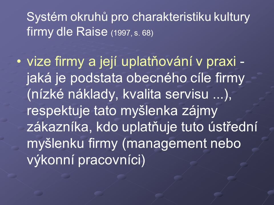 Systém okruhů pro charakteristiku kultury firmy dle Raise (1997, s. 68) vize firmy a její uplatňování v praxi - jaká je podstata obecného cíle firmy (