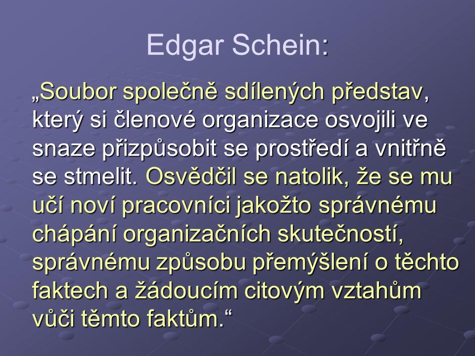 """: Edgar Schein: """"Soubor společně sdílených představ, který si členové organizace osvojili ve snaze přizpůsobit se prostředí a vnitřně se stmelit. Osvě"""