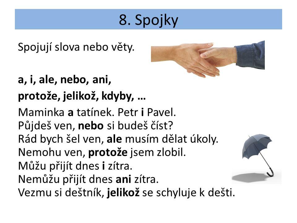 8. Spojky Spojují slova nebo věty.