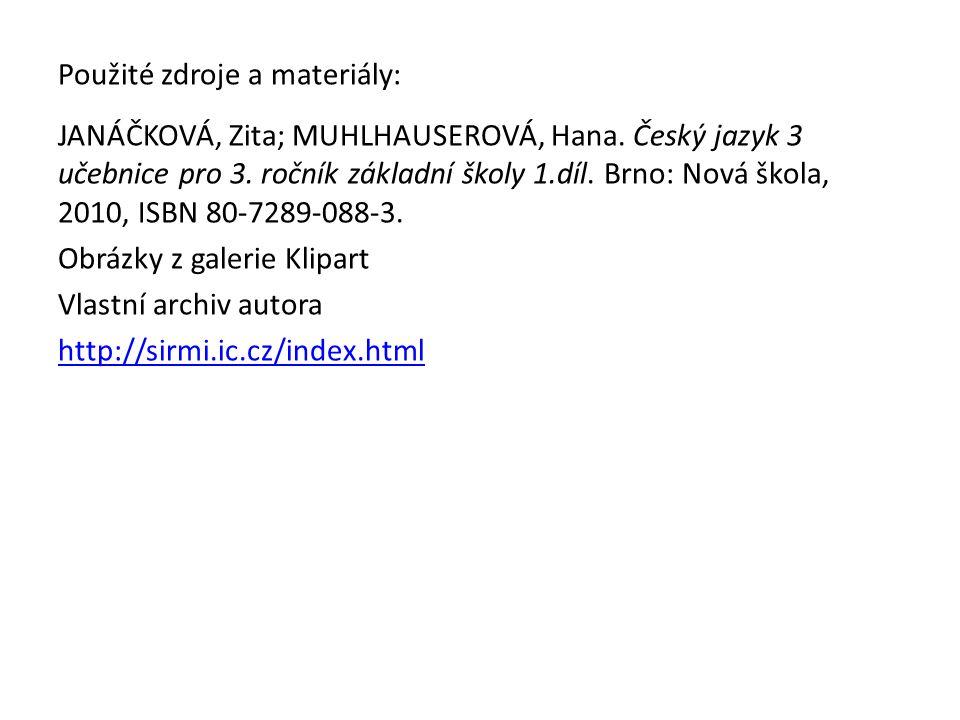 Použité zdroje a materiály: JANÁČKOVÁ, Zita; MUHLHAUSEROVÁ, Hana.