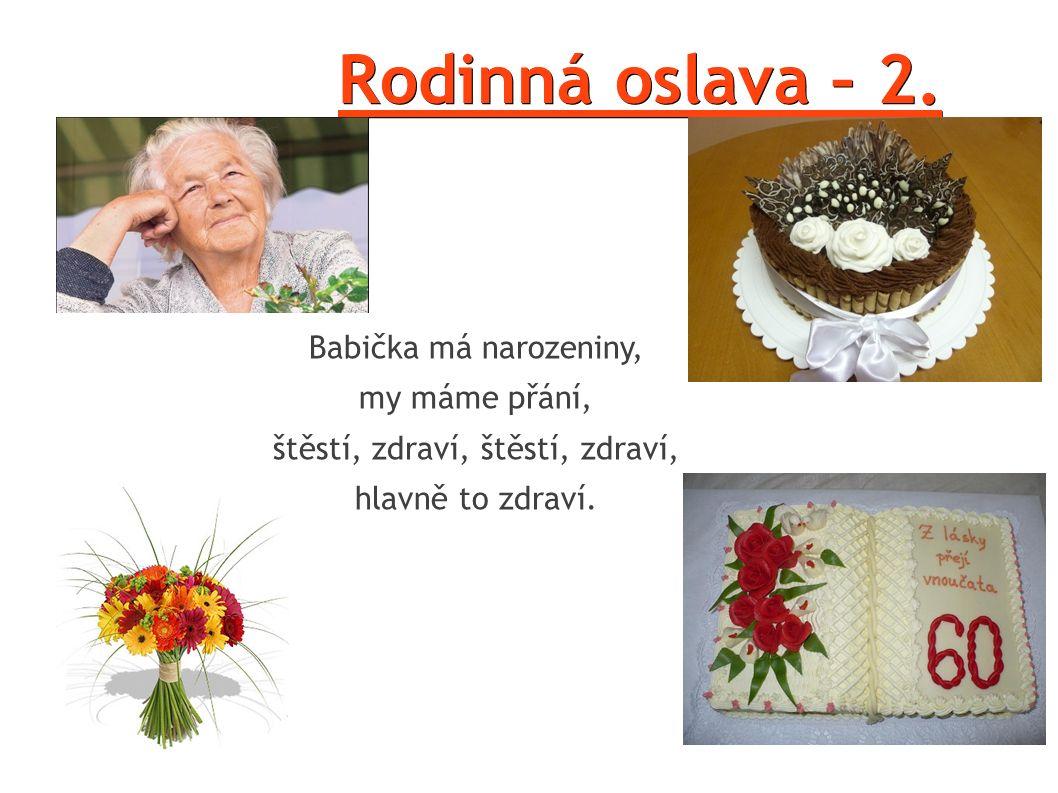 Rodinná oslava – 2. Babička má narozeniny, my máme přání, štěstí, zdraví, hlavně to zdraví.