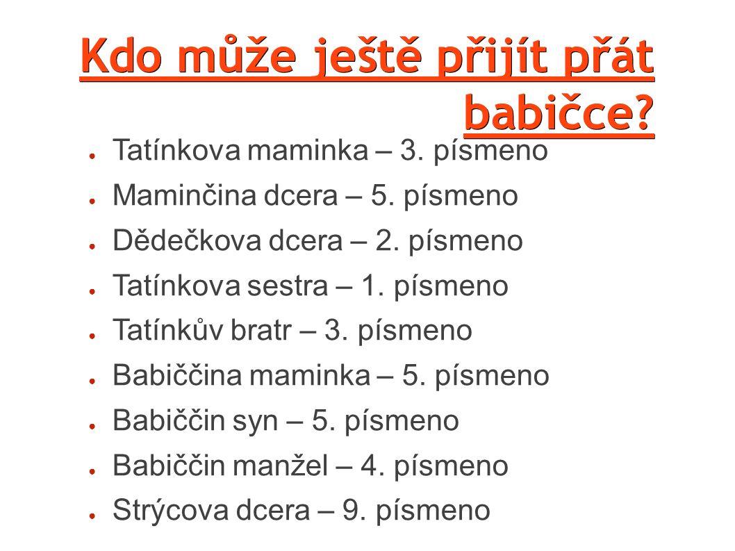 ● Zdroje: http://img.cas.sk/img/8/article/354699_babicka- babka.jpg http://www.atelierkytice.cz/galerie/gerbery/eva.jpg http://www.kosternovi.eu/dorty/images/big/cokola dovy-dort.jpg http://dorty.artmama.cz/sites/dorty.artmama.cz/fil es/images/old/f/6/2/Dort- z%20l%C3%A1sky%20p%C5%99ej%C3%AD%20vnou %C4%8Data-zmen%C5%A1enina.JPG