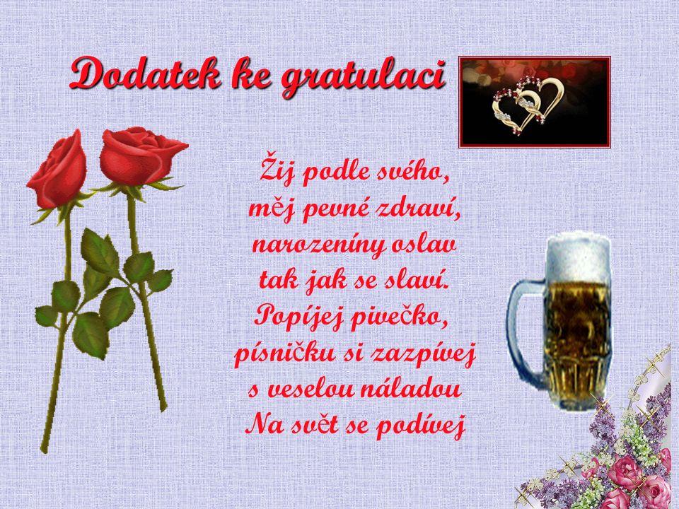 Dodatek ke gratulaci Žij podle svého, m ě j pevné zdraví, narozeníny oslav tak jak se slaví.
