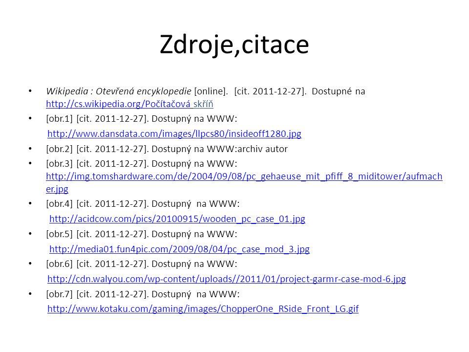 Zdroje,citace Wikipedia : Otevřená encyklopedie [online]. [cit. 2011-12-27]. Dostupné na http://cs.wikipedia.org/Počítačová skříň http://cs.wikipedia.