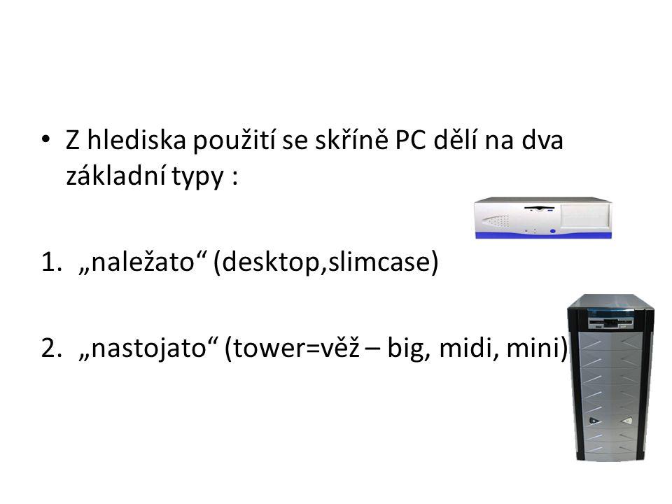 """Z hlediska použití se skříně PC dělí na dva základní typy : 1.""""naležato"""" (desktop,slimcase) 2.""""nastojato"""" (tower=věž – big, midi, mini)."""