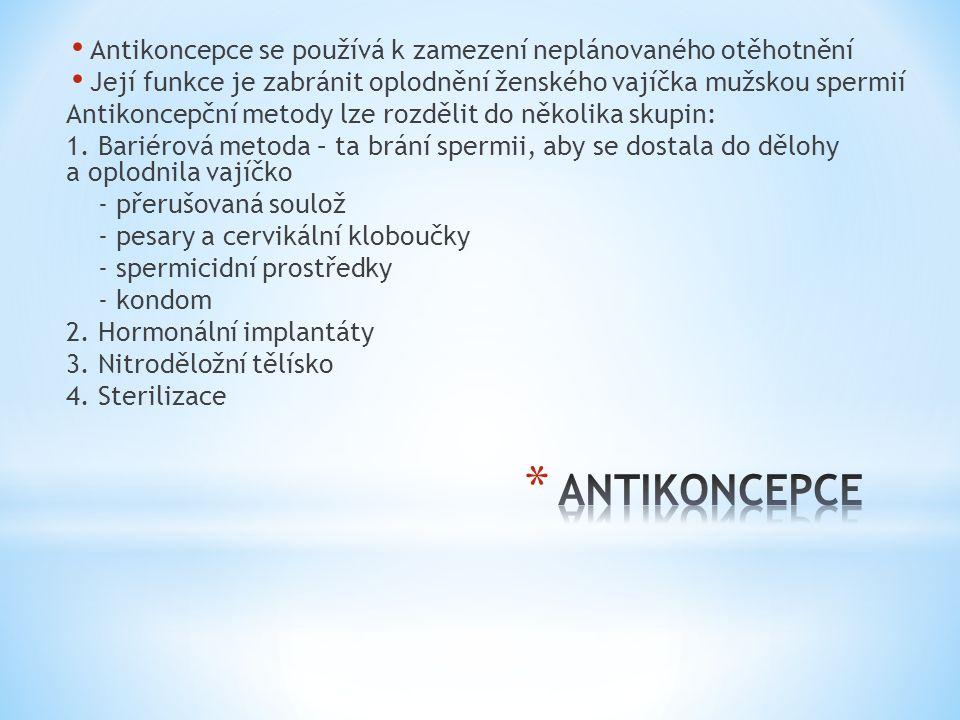 Antikoncepce se používá k zamezení neplánovaného otěhotnění Její funkce je zabránit oplodnění ženského vajíčka mužskou spermií Antikoncepční metody lze rozdělit do několika skupin: 1.