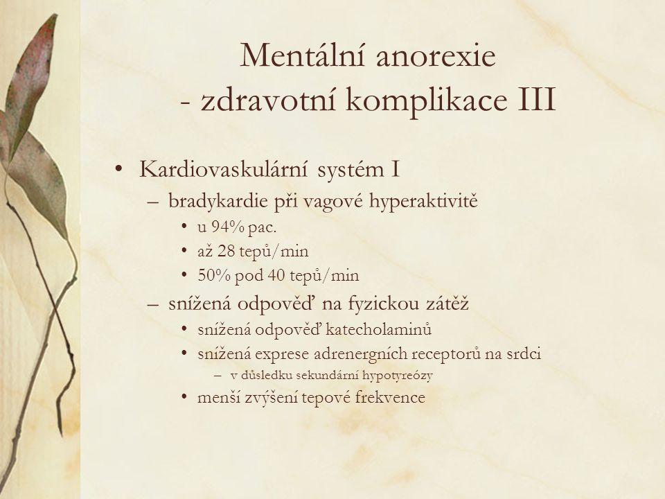 Mentální anorexie - zdravotní komplikace III Kardiovaskulární systém I –bradykardie při vagové hyperaktivitě u 94% pac.