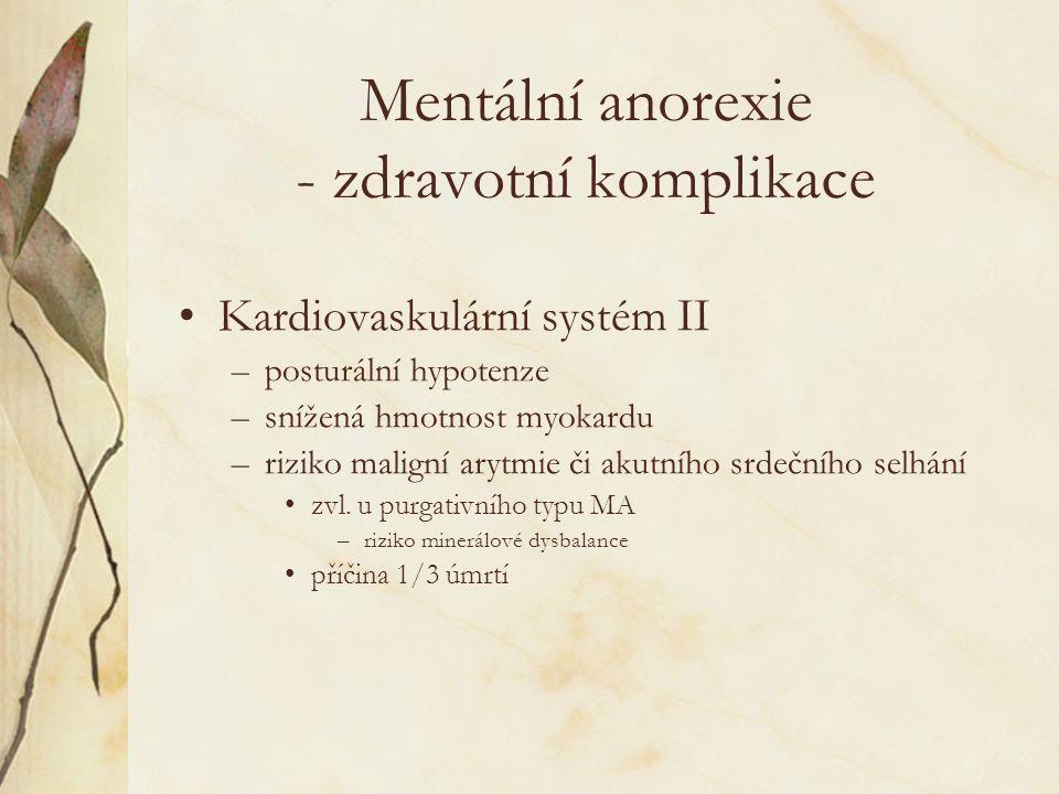 Mentální anorexie - zdravotní komplikace Kardiovaskulární systém II –posturální hypotenze –snížená hmotnost myokardu –riziko maligní arytmie či akutního srdečního selhání zvl.