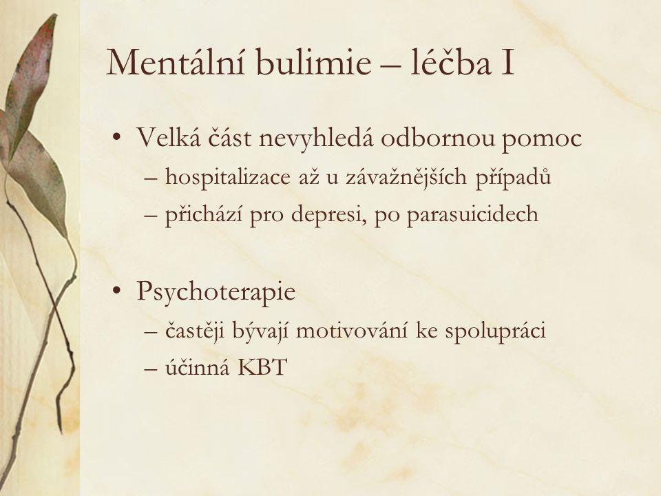 Mentální bulimie – léčba I Velká část nevyhledá odbornou pomoc –hospitalizace až u závažnějších případů –přichází pro depresi, po parasuicidech Psychoterapie –častěji bývají motivování ke spolupráci –účinná KBT