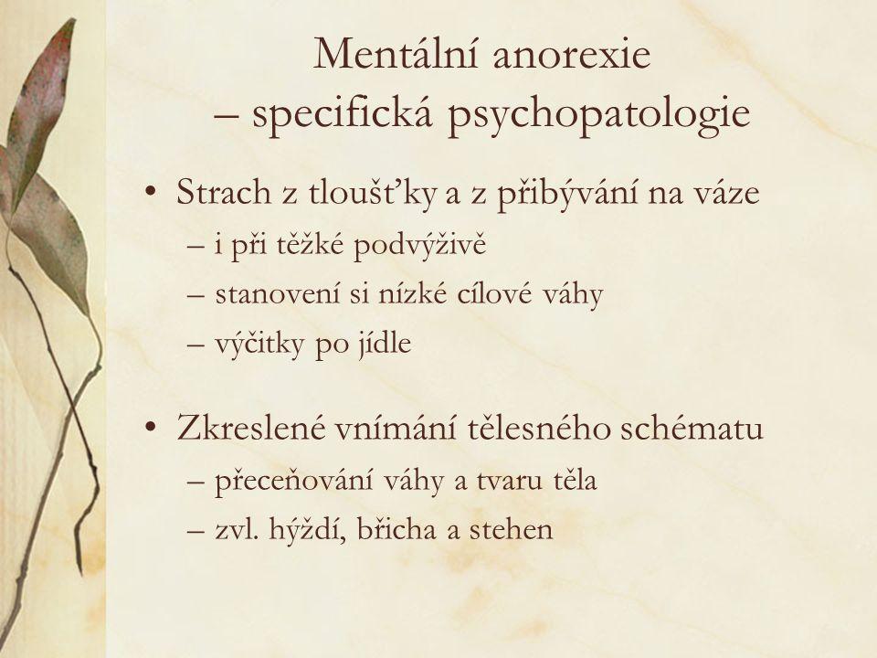 Mentální anorexie – léčba I Ambulantní –praktický lékař –ambulantní psychiatr –ambulantní psycholog –nutriční poradce Hospitalizace –při výrazné podvýživě (BMI až 10) –při somatických komplikacích (opakované mdloby) –při neúspěšné ambulantní péči
