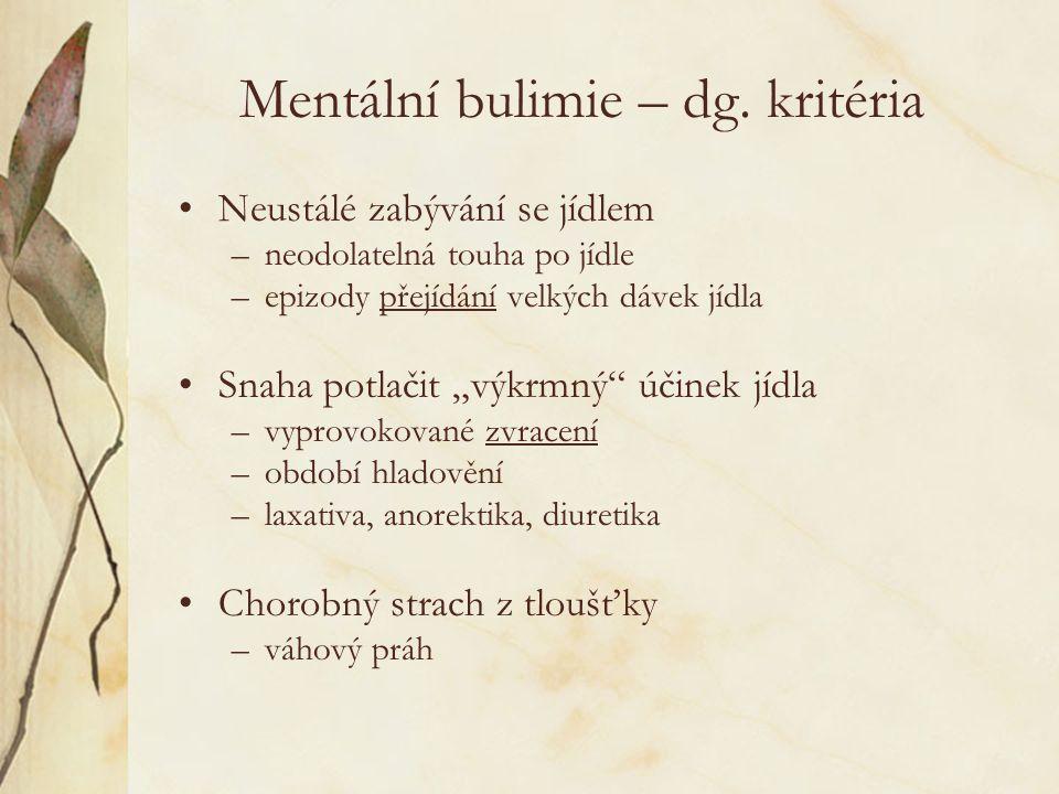 """Mentální bulimie – dg. kritéria Neustálé zabývání se jídlem –neodolatelná touha po jídle –epizody přejídání velkých dávek jídla Snaha potlačit """"výkrmn"""