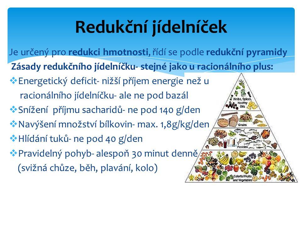 Je určený pro redukci hmotnosti, řídí se podle redukční pyramidy Zásady redukčního jídelníčku- stejné jako u racionálního plus:  Energetický deficit- nižší příjem energie než u racionálního jídelníčku- ale ne pod bazál  Snížení příjmu sacharidů- ne pod 140 g/den  Navýšení množství bílkovin- max.