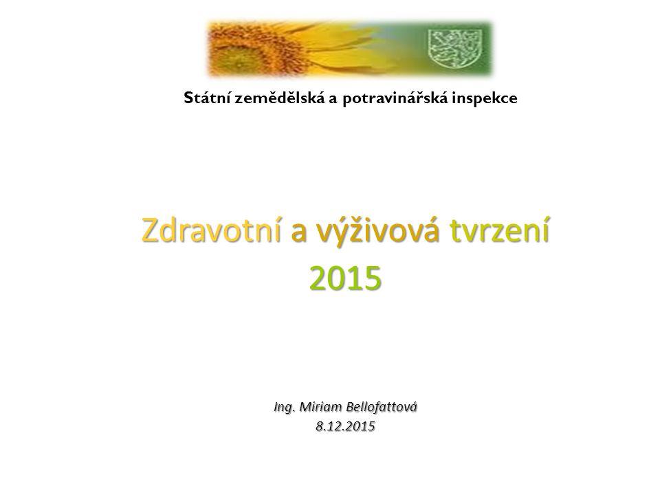 Zdravotní a výživová tvrzení 2015 Ing. Miriam Bellofattová 8.12.2015 Státní zemědělská a potravinářská inspekce