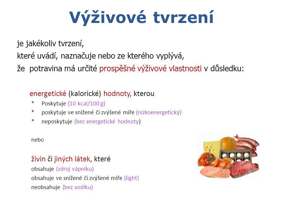 Výživové tvrzení je jakékoliv tvrzení, které uvádí, naznačuje nebo ze kterého vyplývá, že potravina má určité prospěšné výživové vlastnosti v důsledku: energetické (kalorické) hodnoty, kterou * Poskytuje (10 kcal/100 g) * poskytuje ve snížené či zvýšené míře (nízkoenergetický) * neposkytuje (bez energetické hodnoty) nebo živin či jiných látek, které obsahuje (zdroj vápníku) obsahuje ve snížené či zvýšené míře (light) neobsahuje (bez sodíku)