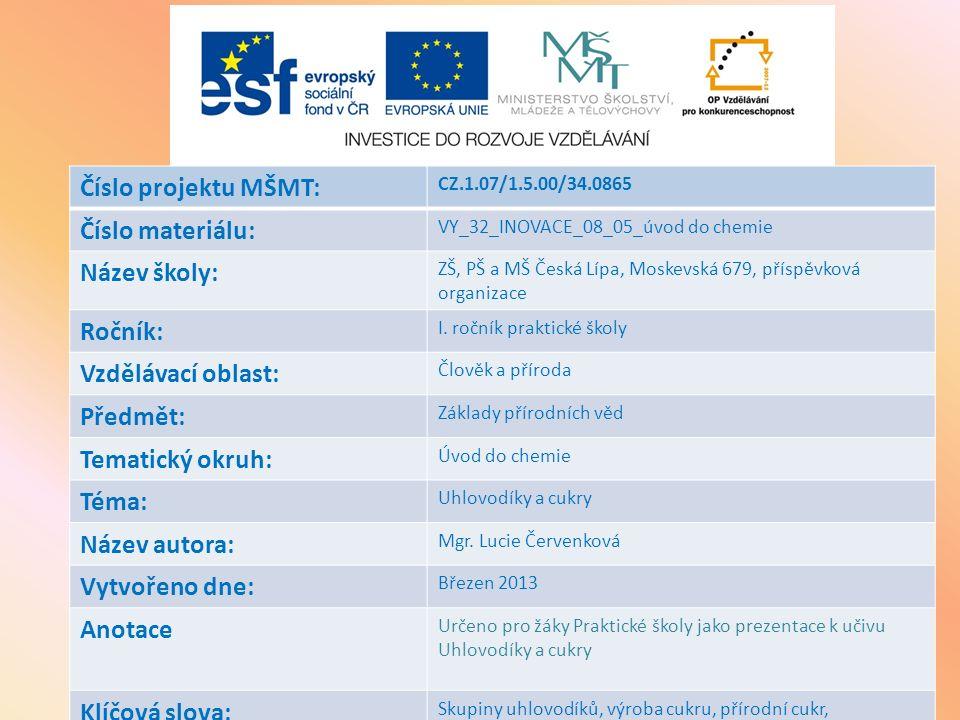 Číslo projektu MŠMT: CZ.1.07/1.5.00/34.0865 Číslo materiálu: VY_32_INOVACE_08_05_úvod do chemie Název školy: ZŠ, PŠ a MŠ Česká Lípa, Moskevská 679, př