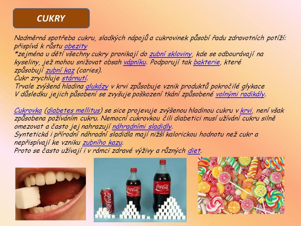 Nadměrná spotřeba cukru, sladkých nápojů a cukrovinek působí řadu zdravotních potíží: přispívá k růstu obezityobezity *zejména u dětí všechny cukry pronikají do zubní skloviny, kde se odbourávají na kyseliny, jež mohou snižovat obsah vápníku.