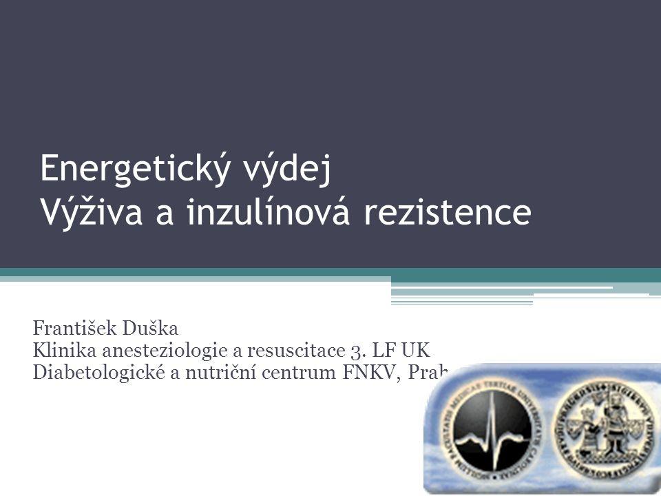 Energetický výdej Výživa a inzulínová rezistence František Duška Klinika anesteziologie a resuscitace 3.