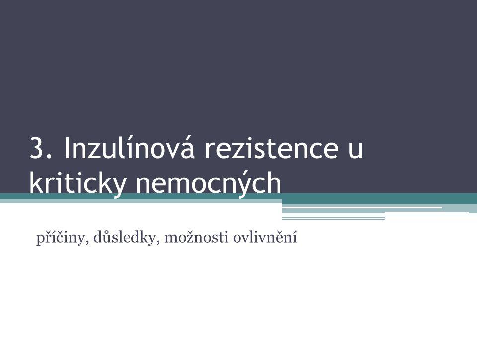 3. Inzulínová rezistence u kriticky nemocných příčiny, důsledky, možnosti ovlivnění