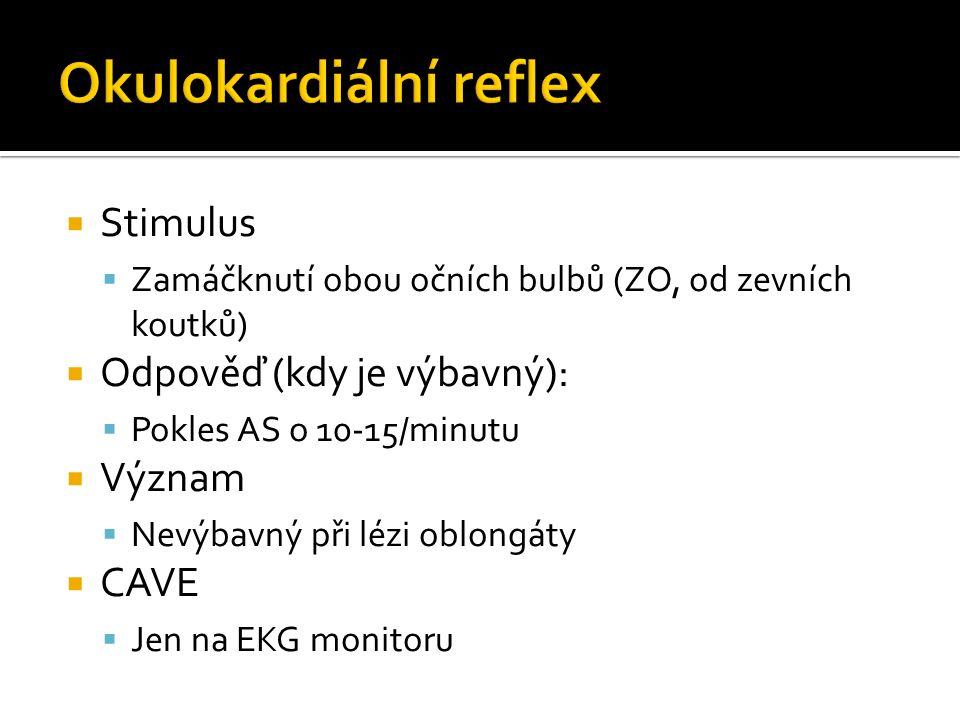  Stimulus  Zamáčknutí obou očních bulbů (ZO, od zevních koutků)  Odpověď (kdy je výbavný):  Pokles AS o 10-15/minutu  Význam  Nevýbavný při lézi oblongáty  CAVE  Jen na EKG monitoru