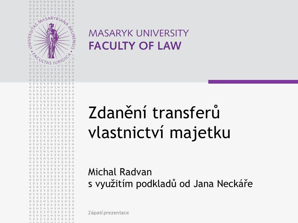 Zápatí prezentace Zdanění transferů vlastnictví majetku Michal Radvan s využitím podkladů od Jana Neckáře
