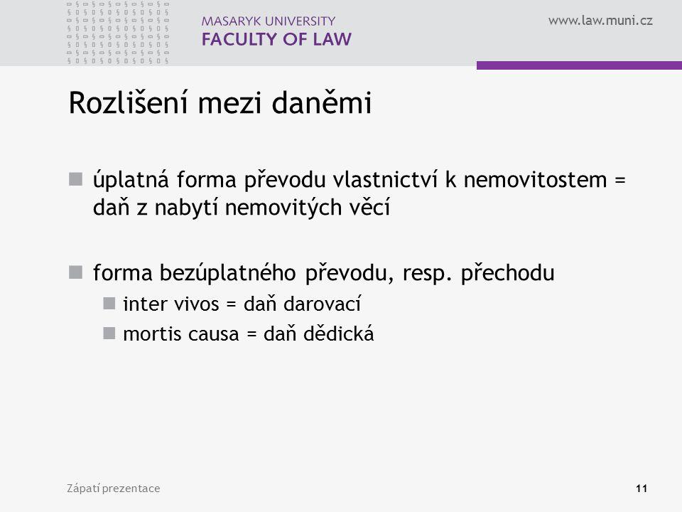 www.law.muni.cz Zápatí prezentace11 Rozlišení mezi daněmi úplatná forma převodu vlastnictví k nemovitostem = daň z nabytí nemovitých věcí forma bezúplatného převodu, resp.