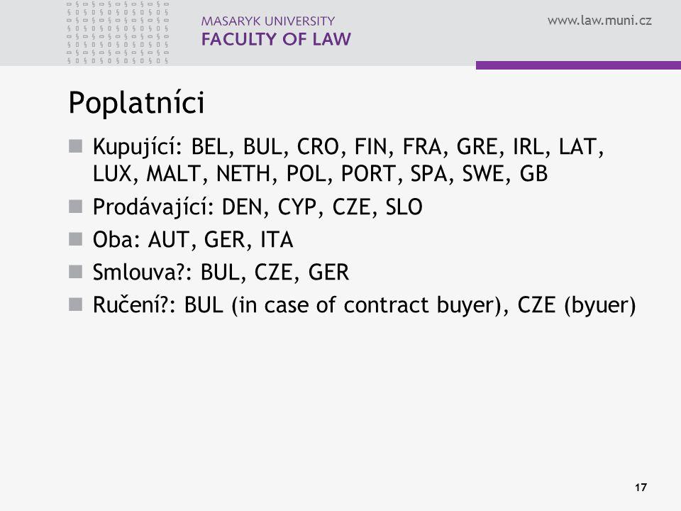 www.law.muni.cz Poplatníci Kupující: BEL, BUL, CRO, FIN, FRA, GRE, IRL, LAT, LUX, MALT, NETH, POL, PORT, SPA, SWE, GB Prodávající: DEN, CYP, CZE, SLO Oba: AUT, GER, ITA Smlouva : BUL, CZE, GER Ručení : BUL (in case of contract buyer), CZE (byuer) 17